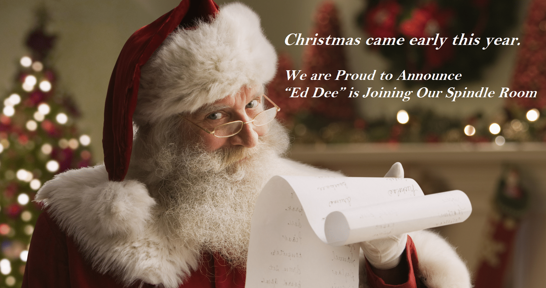 Ed Dee is Joining Our Spindle Room!!!  Ho, Ho, Ho, Merry Christmas!!!