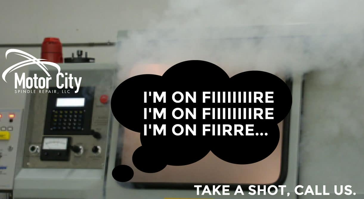 On Fire? Take a shot and call Motor City Spindle Repair…